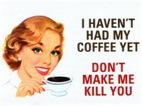 You Drink Too Much Coffee If…